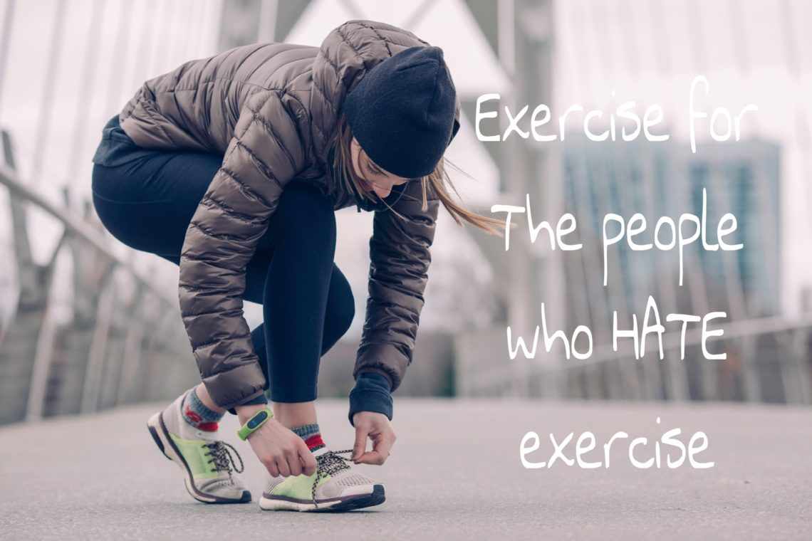 Exercise for the people who hate exercise