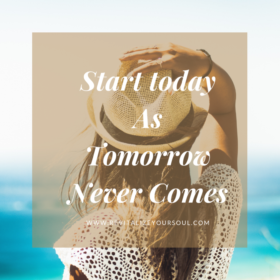 Start today as tomorrow never comes