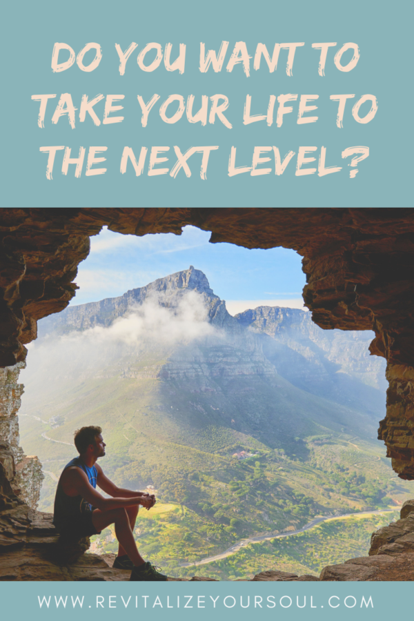 Do you want to take your life to the next level?