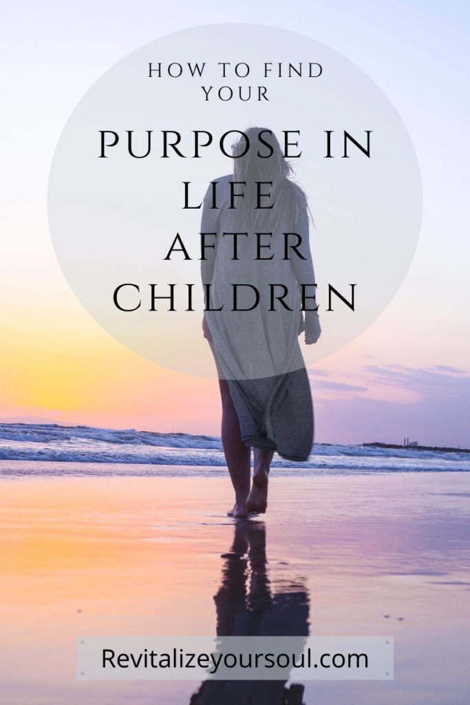 How To Find Your Purpose In Life After Children ~ Revitalize Your Soul